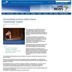 Correctional services refutes Oscar monitoring reports :Wednesday 12 November 2014