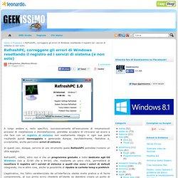 RefreshPC, correggere gli errori di Windows resettando il registro ed i servizi di sistema (e non solo)