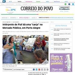 """Intérprete de Piaf dá uma """"canja"""" no Mercado Público, em Porto Alegre"""