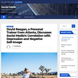David Reagan, a Personal Trainer from Atlanta, Discusses Social Media's Correlation with Depression and Negative Self-Image - Social Matic