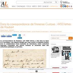 Dans la correspondance de l'immense Gustave : 4450 lettres de Flaubert