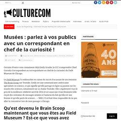 Musées : parlez à vos publics avec un correspondant en chef de la curiosité ! – Culturecom