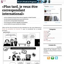 W.I.P. (Work In Progress) » «Plus tard, je veux être correspondant international»