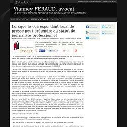 Lorsque le correspondant local de presse peut prétendre au statut de journaliste professionnel - Vianney feraud, avocat