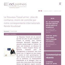 Le Nouveau Travail arrive : plus de confiance, moins de contrôle par notre correspondante internationale Renée Koudstaal