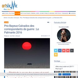 [ArtsixMic] - Prix Bayeux-Calvados des correspondants de guerre : Le Palmarès 2016