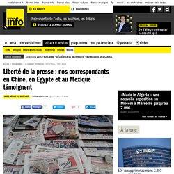 Liberté de la presse : nos correspondants en Chine, en Egypte et au Mexique témoignent