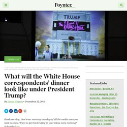 What will the White House correspondents' dinner look like under President Trump? – Poynter
