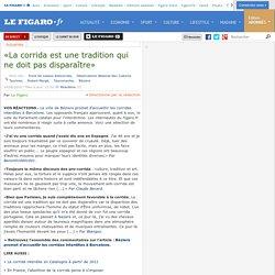 «La corrida est une tradition qui ne doit pas disparaître» sur Mon Figaro