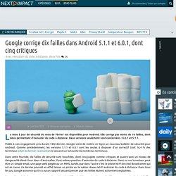 Google corrige dix failles dans Android 5.1.1 et 6.0.1, dont cinq critiques