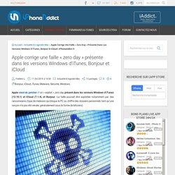 Apple corrige une faille «zero day» présente dans les versions Windows d'iTunes, Bonjour et iCloud