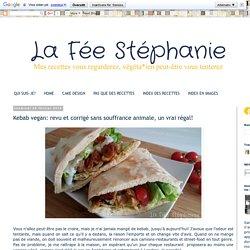 La Fée Stéphanie: Kebab vegan: revu et corrigé sans souffrance animale, un vrai régal!