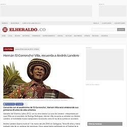 Hernán 'El Corroncho' Villa, recuerda a Andrés Landero