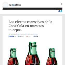 Los efectos corrosivos de la Coca-Cola en nuestros cuerpos