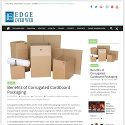 Benefits of Corrugated Cardboard Packaging – Edge Over Web