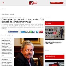 Corrupção no Brasil: Lula mandou 25 milhões de euros para Portugal