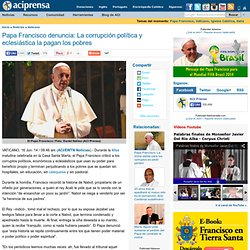 Papa Francisco denuncia: La corrupción política y eclesiástica la pagan los pobres