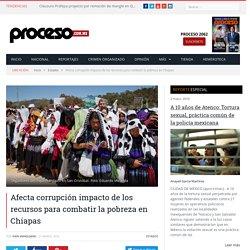 Afecta corrupción impacto de los recursos para combatir la pobreza en Chiapas - Proceso