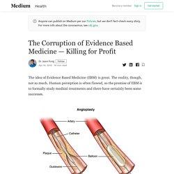 The Corruption of Evidence Based Medicine — Killing for Profit
