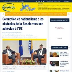 Corruption et nationalisme : les obstacles de la Bosnie vers son adhésion à l'UE – EurActiv.fr