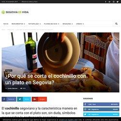 ¿Por qué se corta el cochinillo con un plato en Segovia?