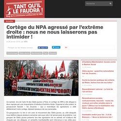 Cortège du NPA agressé par l'extrême droite: nous ne nous laisserons pas intimider!