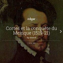 Cortès et la conquête du Mexique (1519-21)