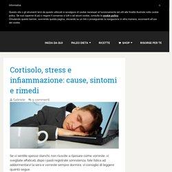 Cortisolo, stress e infiammazione: cause, sintomi e rimedi