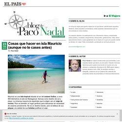 Cosas que hacer en isla Mauricio (aunque no te cases antes) >> Paco Nadal >> El Viajero