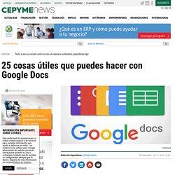 25 cosas útiles que puedes hacer con Google Docs