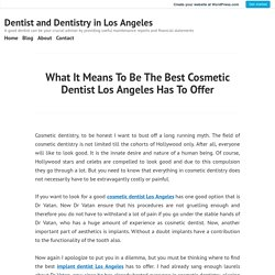 What It Means To Be The Best Cosmetic Dentist Los Angeles Has To Offer – Dentist and Dentistry in Los Angeles