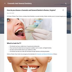 How do you choose a Cosmetic and General Dentist in Reston, Virginia?