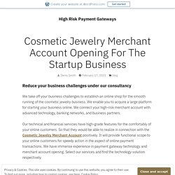 Cosmetic Jewelry Merchant Account Opening For The Startup Business