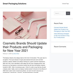 Cosmetic Brands Should Update their Products and Packaging for New Year 2021 – Smart Packaging Solutions