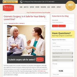 Is Cosmetic Surgery Safe for Your Senior Loved One?