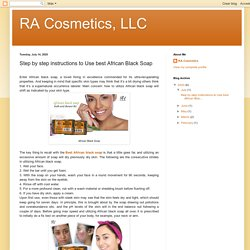 RA Cosmetics, LLC: Step by step instructions to Use best African Black Soap
