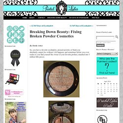 Breaking Down Beauty: Fixing Broken Powder Cosmetics « Painted Ladies