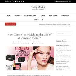 How Cosmetics is Making the Life of the Women Easier