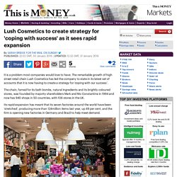 Lush Cosmetics to create strategy for 'coping with success' as it sees rapid expansion