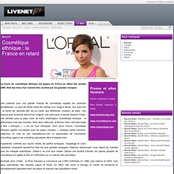 Cosmétique ethnique : la France en retard - Beauté