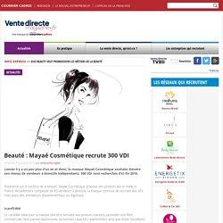Beauté : Mayaé Cosmétique recrute 300 VDI - Vente directe magazine