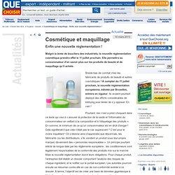 Cosmétique et maquillage - Enfin une nouvelle réglementation !