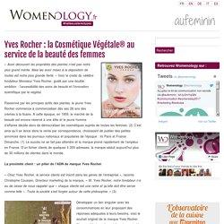 Yves Rocher: la Cosmétique Végétale® au service de la beauté des femmes