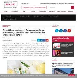 Cosmétiques naturels: Dans un marché en plein essor, Cosmébio veut le maintien des allégations «sans» - Premium Beauty News