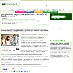 Cosmétiques naturels et biologiques : bientôt un label européen ?