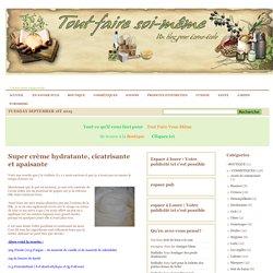 1 - COSMETIQUES Crèmes DERNIERS ARTICLES » Super crème hydratante, cicatrisante et apaisante
