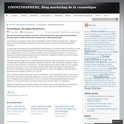 Cosmétiques : les segments porteurs « COSMETOSPHERE, Blog marketing de la cosmétique