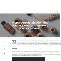 Hyperpersonnalisation : les cosmétiques sur-mesure se démocratisent - Expertise LAB by Mondadori