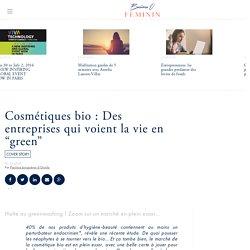 """Cosmétiques bio : Des entreprises qui voient la vie en """"green"""""""