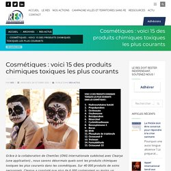 Cosmétiques : voici 15 des produits chimiques toxiques les plus courants - Réseau Environnement Santé